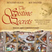 The Sistine Secrets: Michelangelos Forbidden Messages in the Heart of the Vatican Audiobook, by Benjamin Blech, Roy Doliner