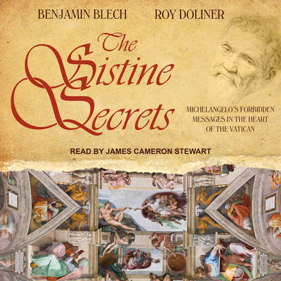 The Sistine Secrets: Michelangelos Forbidden Messages in the Heart of the Vatican Audiobook, by Benjamin Blech