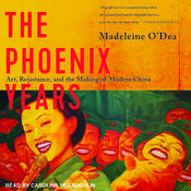 The Phoenix Years: Art, Resistance, and the Making of Modern China Audiobook, by Madeleine O'Dea