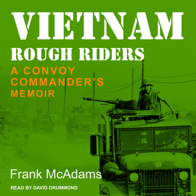Vietnam Rough Riders: A Convoy Commanders Memoir Audiobook, by Frank McAdams