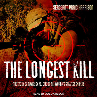 The Longest Kill: The Story of Maverick 41, One of the Worlds Greatest Snipers Audiobook, by Craig Harrison
