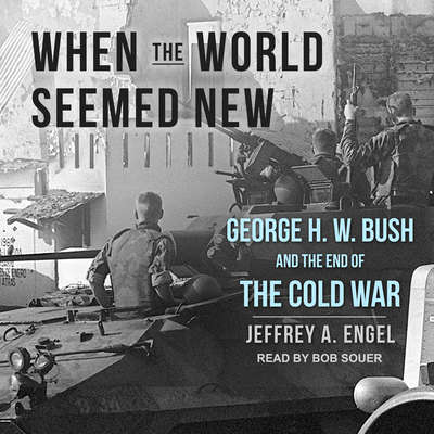 When the World Seemed New: George H. W. Bush and the End of the Cold War Audiobook, by Jeffrey A. Engel