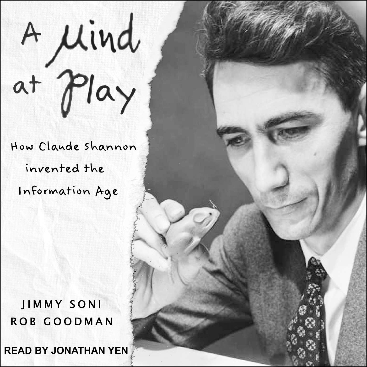 A Mind at Play: How Claude Shannon Invented the Information Age Audiobook, by Rob Goodman
