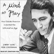 A Mind at Play: How Claude Shannon Invented the Information Age Audiobook, by Rob Goodman, Jimmy Soni
