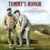 Tommy's Honor: The Story of Old Tom Morris and Young Tom Morris, Golf's Founding Father and Son Audiobook, by Kevin Cook
