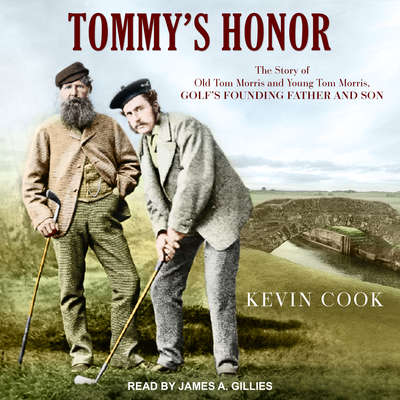 Tommys Honor: The Story of Old Tom Morris and Young Tom Morris, Golfs Founding Father and Son Audiobook, by Kevin Cook