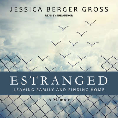 Estranged: Leaving Family and Finding Home Audiobook, by Jessica Berger Gross