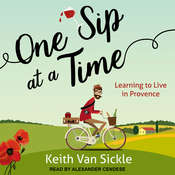 One Sip at a Time: Learning to Live in Provence Audiobook, by Keith Van Sickle