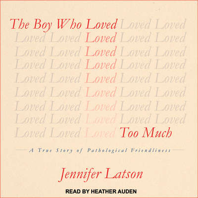 The Boy Who Loved Too Much: A True Story of Pathological Friendliness Audiobook, by Jennifer Latson