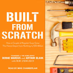 Built from Scratch: How a Couple of Regular Guys Grew The Home Depot from Nothing to $30 Billion Audiobook, by Arthur Blank, Bernie Marcus, Bob Andelman
