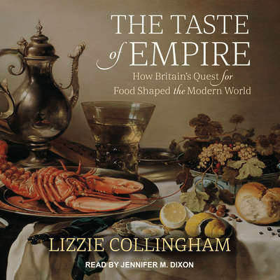 The Taste of Empire: How Britains Quest for Food Shaped the Modern World Audiobook, by Lizzie Collingham