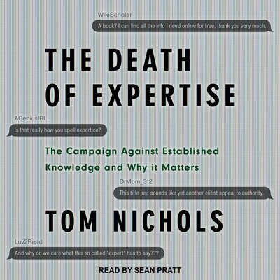 The Death of Expertise: The Campaign Against Established Knowledge and Why it Matters Audiobook, by Tom Nichols