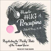 How to Hug a Porcupine: Negotiating the Prickly Points of the Tween Years Audiobook, by Julia Ross