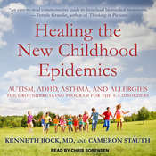 Healing the New Childhood Epidemics: Autism, ADHD, Asthma, and Allergies: The Groundbreaking Program for the 4-A Disorders Audiobook, by Cameron Stauth, Kenneth Bock