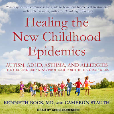 Healing the New Childhood Epidemics: Autism, ADHD, Asthma, and Allergies: The Groundbreaking Program for the 4-A Disorders Audiobook, by Cameron Stauth