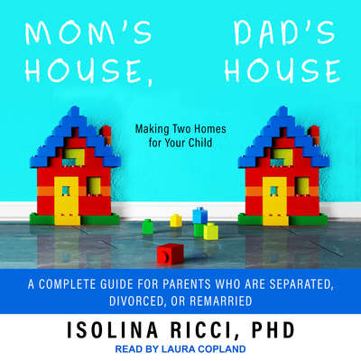 Mom's House, Dad's House: Making Two Homes for Your Child: A complete Guide for Parents Who Are Separated, Divorced, or Remarried Audiobook, by Isolina Ricci