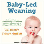 Baby-Led Weaning: The Essential Guide to Introducing Solid Foods-and Helping Your Baby to Grow Up a Happy and Confident Eater Audiobook, by Gill Rapley, Tracey Murkett