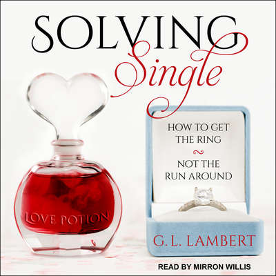 Solving Single: How to Get the Ring, Not the Run Around Audiobook, by G.L. Lambert