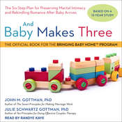 And Baby Makes Three: The Six-Step Plan for Preserving Marital Intimacy and Rekindling Romance After Baby Arrives Audiobook, by John M. Gottman, Julie Schwartz Gottman