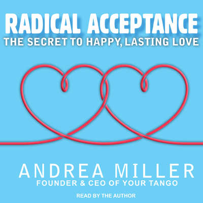 Radical Acceptance: The Secret to Happy, Lasting Love Audiobook, by Andrea Miller