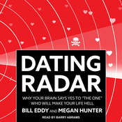 Dating Radar: Why Your Brain Says Yes to The One Who Will Make Your Life Hell Audiobook, by Bill Eddy, LCSW Esq., Megan Hunter, MBA