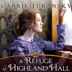 A Refuge at Highland Hall Audiobook, by Carrie Turansky
