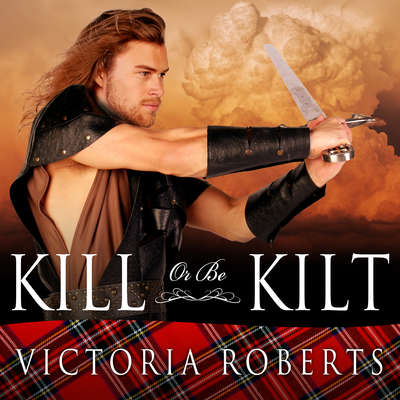 Kill or Be Kilt Audiobook, by Victoria Roberts