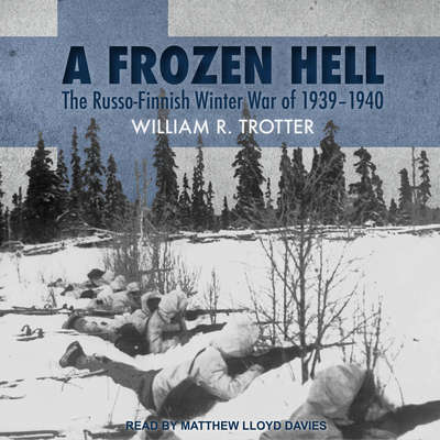 A Frozen Hell: The Russo-Finnish Winter War of 1939-1940 Audiobook, by