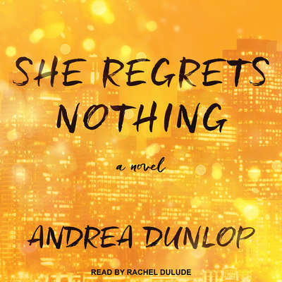 She Regrets Nothing: A Novel Audiobook, by Andrea Dunlop