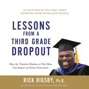 Lessons from a Third Grade Dropout: How the Timeless Wisdom of One Man Can Impact an Entire Generation Audiobook, by Rick Rigsby