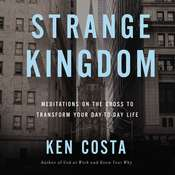 Strange Kingdom: Meditations on the Cross to Transform Your Day to Day Life Audiobook, by