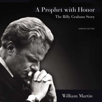 A Prophet with Honor: The Billy Graham Story Audiobook, by William Martin