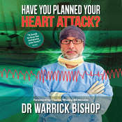 Have You Planned Your Heart Attack: This book may save your life Audiobook, by Dr Warrick Bishop