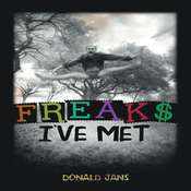 Freaks Ive Met Audiobook, by Donald Jans