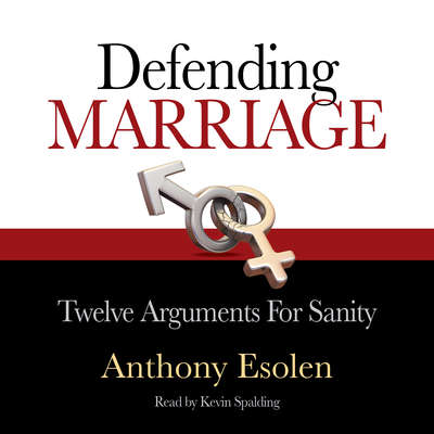 Defending Marriage: Twelve Arguments for Sanity Audiobook, by Anthony Esolen