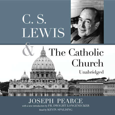 C.S. Lewis and the Catholic Church Audiobook, by Joseph Pearce
