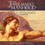 The Three Marks of Manhood: How to Be Priest, Prophet and King of Your Family Audiobook, by G. C. Dilsaver