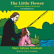 The Little Flower: The Story of St. Thérèse of the Child Jesus Audiobook, by Mary Fabyan Windeatt