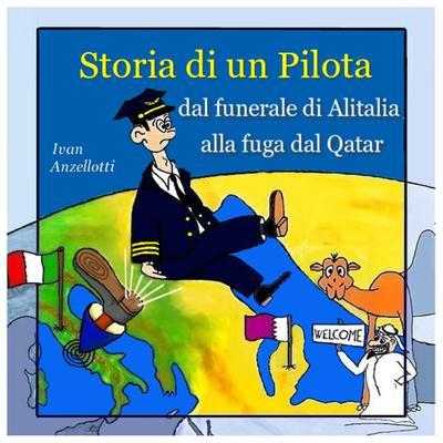 Storia di un Pilota, dal Funerale di Alitalia alla Fuga dal Qatar Audiobook, by Ivan Anzellotti