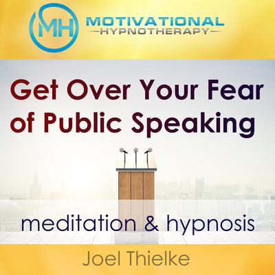 Get Over Your Fear of Public Speaking - Meditation & Hypnosis Audiobook, by