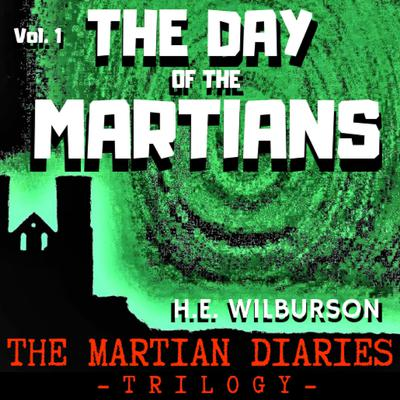 The Martian Diaries Vol.1 The Day of the Martians Audiobook, by H E Wilburson