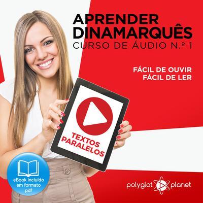 Aprender Dinamarquês - Textos Paralelos - Fácil de ouvir - Fácil de ler CURSO DE ÁUDIO DE DINAMARQUÊS N.o 1 - Aprender Dinamarquês - Aprenda com Áudio  Audiobook, by Polyglot Planet