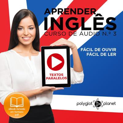 Aprender Inglês - Textos Paralelos - Fácil de ouvir - Fácil de ler CURSO DE ÁUDIO DE INGLÊS N.o 3 - Learn English - Easy Reader - Easy Listener  Audiobook, by Polyglot Planet