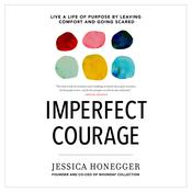 Imperfect Courage: Live a Life of Purpose by Leaving Comfort and Going Scared Audiobook, by Jessica Honegger