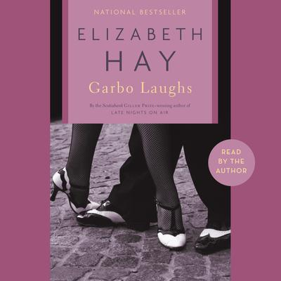 Garbo Laughs Audiobook, by Elizabeth Hay