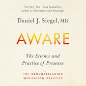 Aware: The Science and Practice of Presence--A Complete Guide to the Groundbreaking Wheel of Awareness Meditation Practice Audiobook, by Daniel J. Siegel, M.D., Daniel Siegel, M.D.
