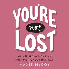 Youre Not Lost: An Inspired Action Plan for Finding Your Own Way Audiobook, by Maxie McCoy