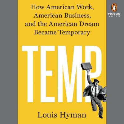Temp: How American Work, American Business, and the American Dream Became Temporary Audiobook, by Louis Hyman