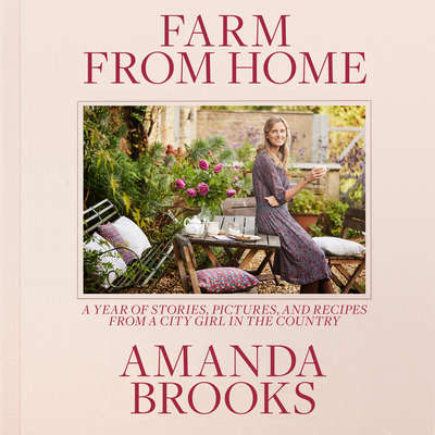 Farm from Home: A Year of Stories, Pictures, and Recipes from a City Girl in the Country Audiobook, by Amanda Brooks