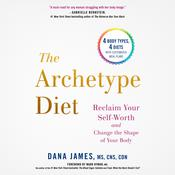 The Archetype Diet: Reclaim Your Self-Worth and Change the Shape of Your Body Audiobook, by Dana James